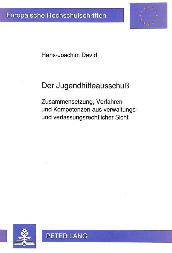 Der Jugendhilfeausschuß : Zusammensetzung, Verfahren und Kompetenzen aus verwaltungs- und verfassungsrechtlicher Sicht - Hans-Joachim David