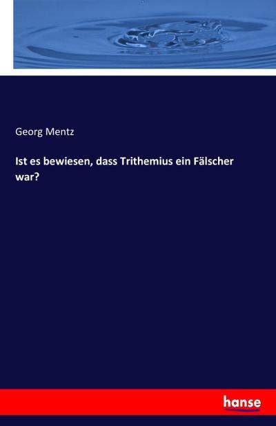 Ist es bewiesen, dass Trithemius ein Fälscher: Georg Mentz