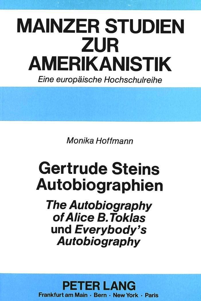 Gertrude Steins Autobiographien «The Autobiography of Alice B. Toklas» und «Everybody's Autobiography» - Monika Hoffmann