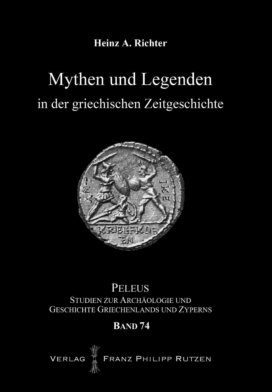 Mythen und Legenden in der griechischen Zeitgeschichte: Heinz A. Richter