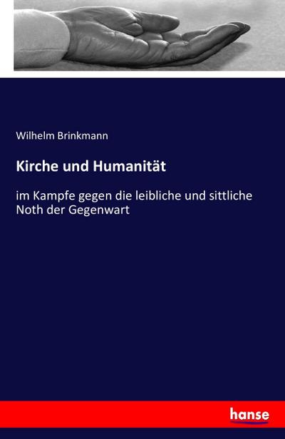 Kirche und Humanität : im Kampfe gegen: Wilhelm Brinkmann