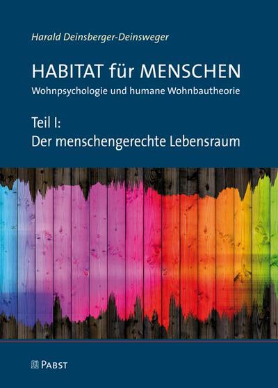 Habitat für Menschen - Der menschengerechte Lebensraum : Wohnpsychologie und humane Wohnbautheorie, Habitat für Menschen 1, Wohnpsychologie und humane Wohnbautheorie - Harald Deinsberger-Deinsweger