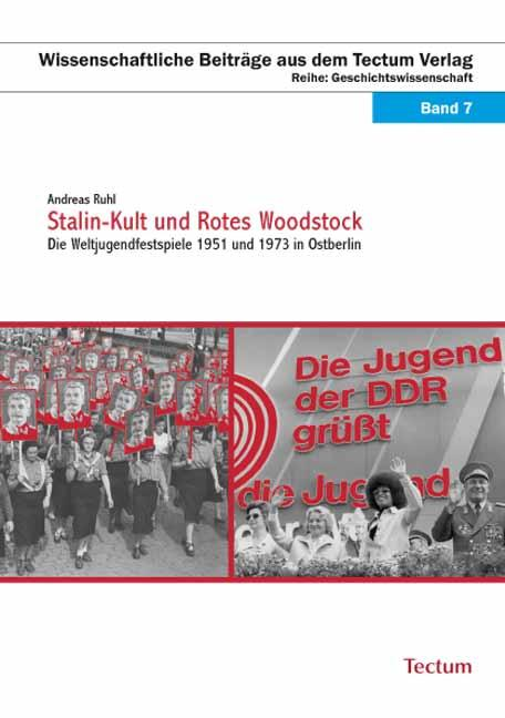 Stalin-Kult und Rotes Woodstock : Die Weltjugendfestspiele 1951 und 1973 in Ostberlin - Andreas Ruhl