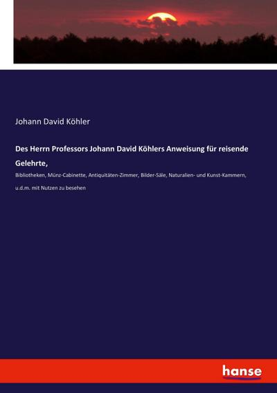 Des Herrn Professors Johann David Köhlers Anweisung: Johann David Köhler