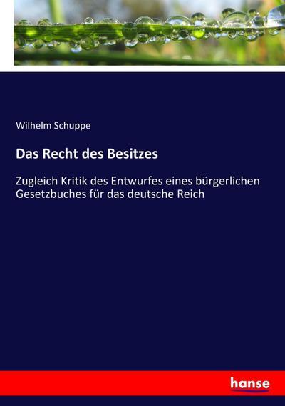 Das Recht des Besitzes : Zugleich Kritik: Wilhelm Schuppe