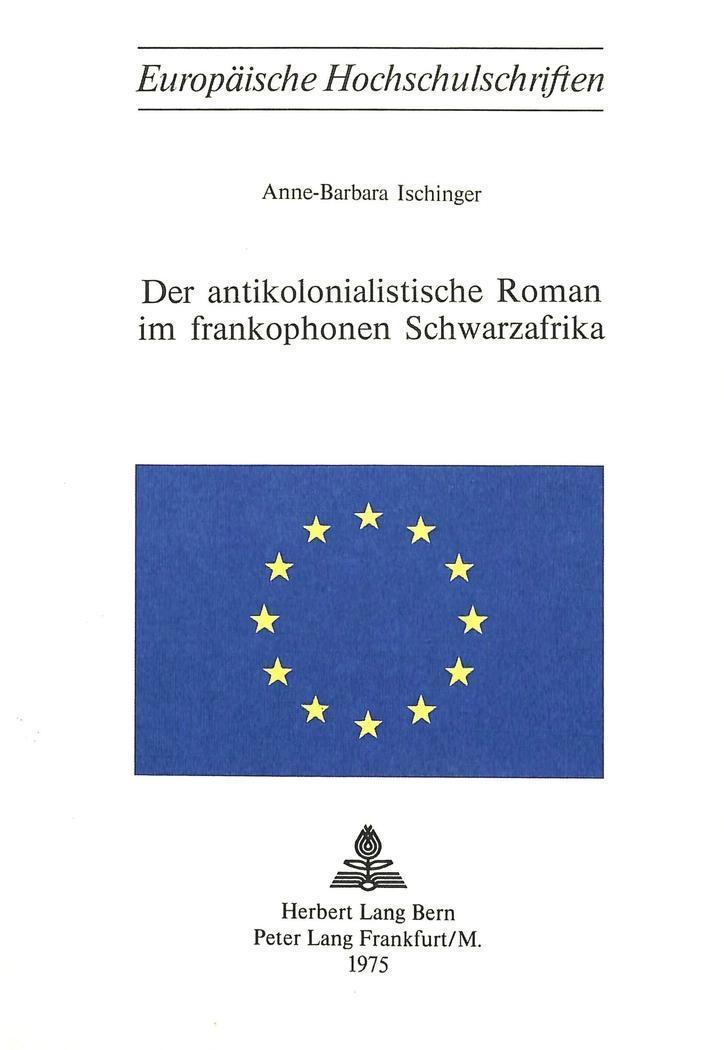 Der antikolonialistische Roman im frankophonen Schwarzafrika: Anne-Barbara Ischinger