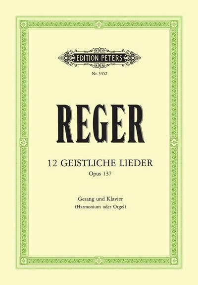 12 geistliche Lieder op.137 : für Gesang(mittel): Max Reger