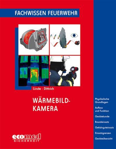 Wärmebildkamera : Physikalische Grundlagen - Sensoren - Geräte - Anwendungen - Brandeinsatz - Gefahrguteinsatz - Einsatzgrenzen - Christof Linde