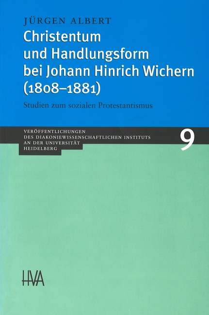 Christentum und Handlungsform bei Johann Hinrich Wichern (1808-1881) : Studien zum sozialen Protestantismus - Jürgen Albert