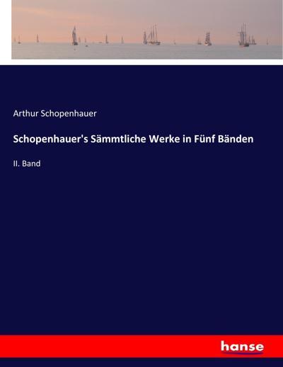 Schopenhauer's Sämmtliche Werke in Fünf Bänden : Arthur Schopenhauer