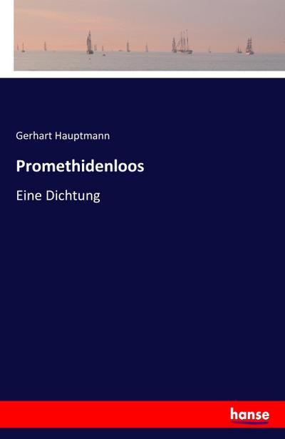 Promethidenloos : Eine Dichtung: Gerhart Hauptmann