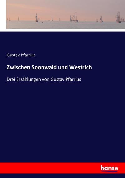 Zwischen Soonwald und Westrich : Drei Erzählungen: Gustav Pfarrius