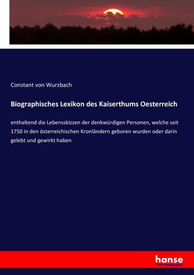 Biographisches Lexikon des Kaiserthums Oesterreich : enthaltend: Constant Von Wurzbach