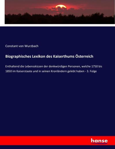Biographisches Lexikon des Kaiserthums Österreich : Enthaltend: Constant Von Wurzbach