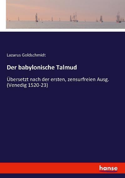 Der babylonische Talmud : Übersetzt nach der: Lazarus Goldschmidt