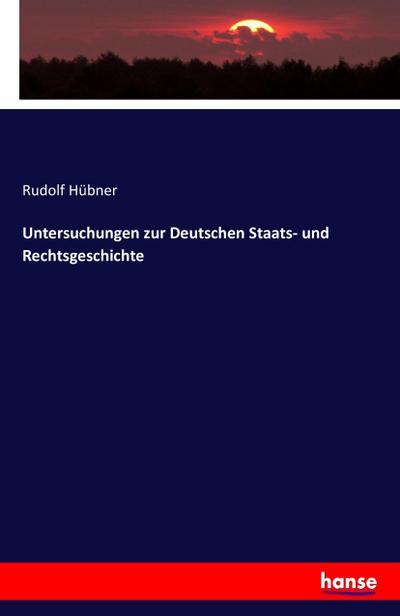 Untersuchungen zur Deutschen Staats- und Rechtsgeschichte: Rudolf Hübner