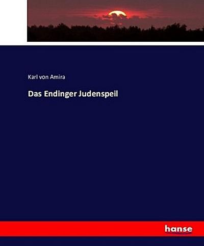 Das Endinger Judenspeil: Karl von Amira