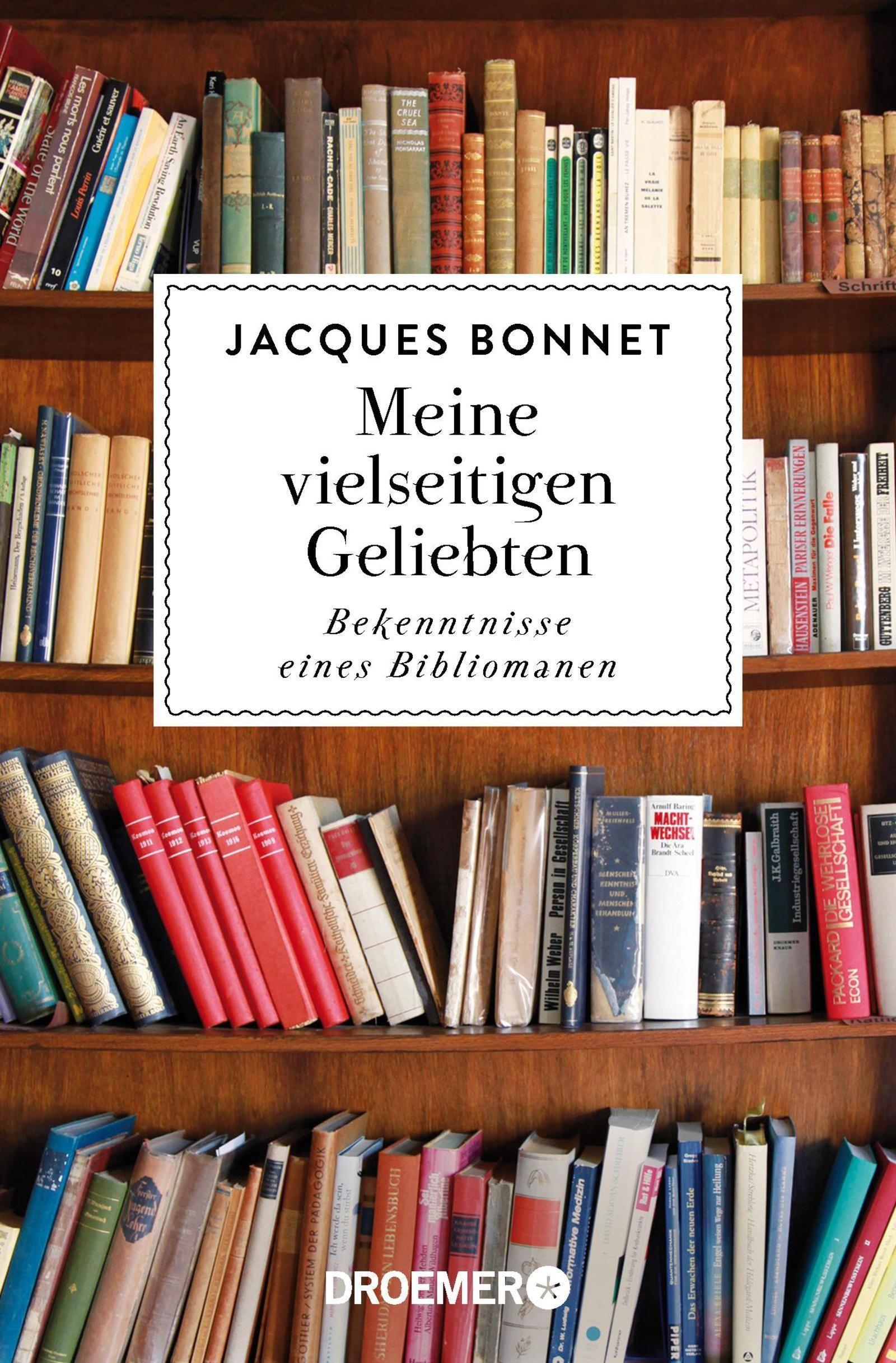 Meine vielseitigen Geliebten : Bekenntnisse eines Bibliomanen: Jacques Bonnet