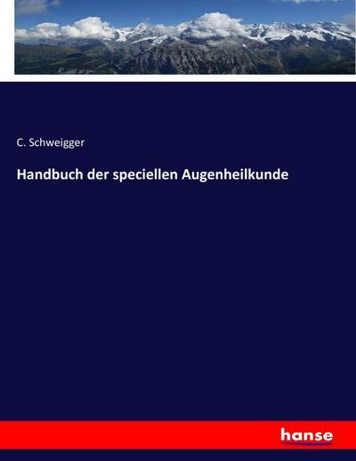 Handbuch der speciellen Augenheilkunde: C. Schweigger