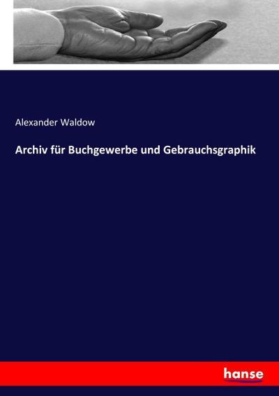 Archiv für Buchgewerbe und Gebrauchsgraphik: Alexander Waldow