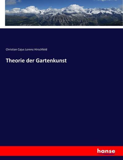 Theorie der Gartenkunst: Christian Cajus Lorenz