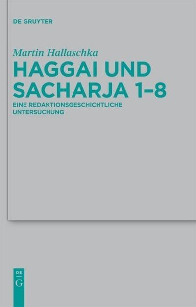 Haggai und Sacharja 1-8 : Eine redaktionsgeschichtliche: Martin Hallaschka
