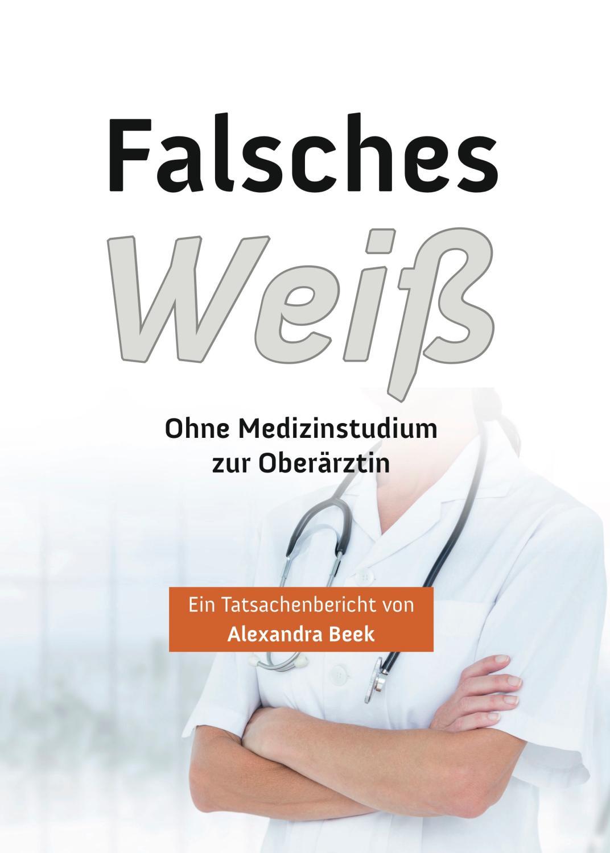 Falsches Weiß : Ohne Medizinstudium zur Oberärztin: Alexandra Beek