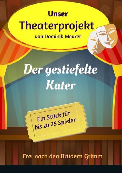 Unser Theaterprojekt, Band 11 - Der gestiefelte Kater - Dominik Meurer