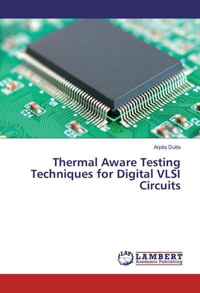 Awaren Zvab Testing Of Vlsi Circuit Thermal Aware Techniques For Digital Arpita Dutta