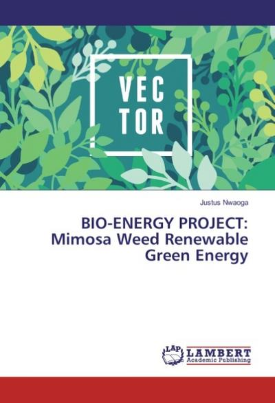 BIO ENERGY PROJECT Mimosa Weed Renewable Green Energy Justus Nwaoga