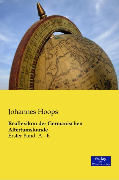 Reallexikon der Germanischen Altertumskunde : Erster Band: Johannes Hoops