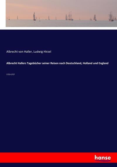 Albrecht Hallers Tagebücher seiner Reisen nach Deutschland,: Albrecht Von Haller