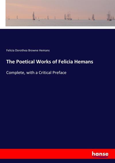 The Poetical Works of Felicia Hemans : Felicia Dorothea Browne