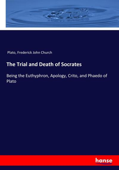 the trial of socrates in the apology a novel by plato The apology is an account by plato of socrates' speech given at his trial in 399 bc socrates was an athenian philosopher accused of two crimes: corrupting the youth and not believing in the gods.