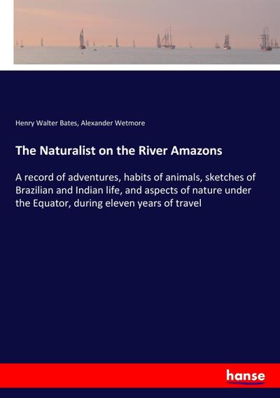 The Naturalist on the River Amazons : Henry Walter Bates