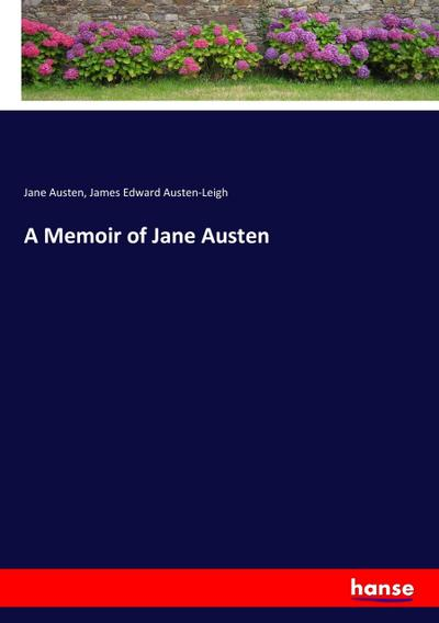 A Memoir of Jane Austen: Jane Austen