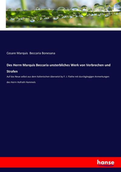 Des Herrn Marquis Beccaria unsterbliches Werk von: Cesare Marquis Beccaria