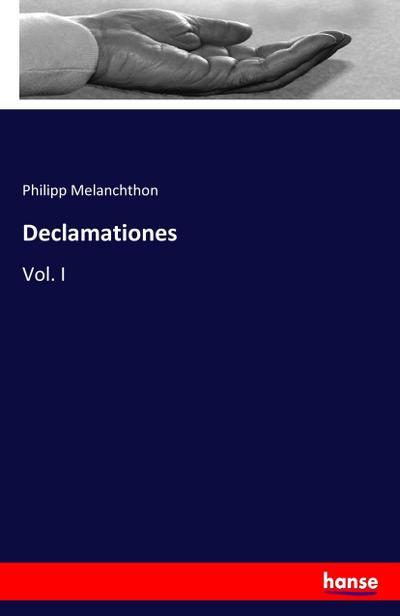 Declamationes : Vol. I: Philipp Melanchthon