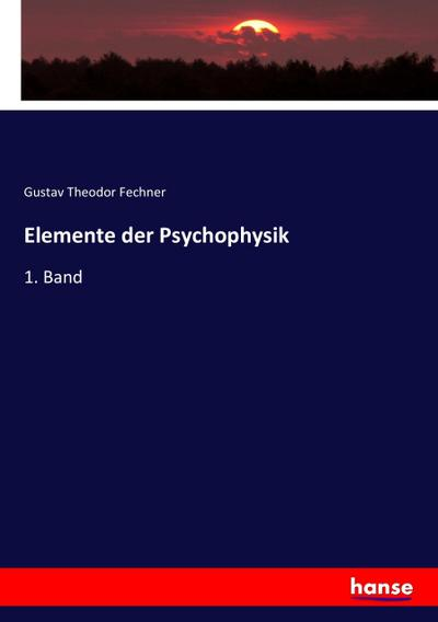 Elemente der Psychophysik : 1. Band - Gustav Theodor Fechner