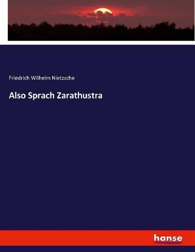 Also Sprach Zarathustra: Friedrich Wilhelm Nietzsche
