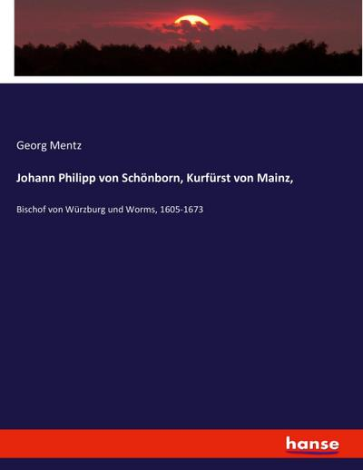 Johann Philipp von Schönborn, Kurfürst von Mainz,: Georg Mentz