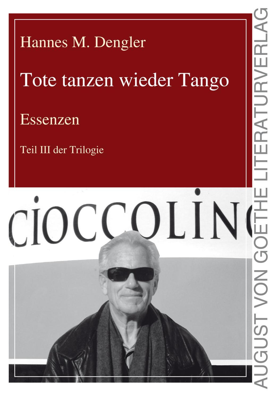 Tote tanzen wieder Tango : Essenzen: Hannes M. Dengler