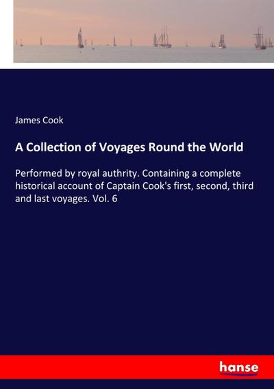 A Collection of Voyages Round the World: James Cook