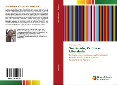 Sociedade, Crítica e Liberdade : Reflexões iluminadas pelas filosofias de Friedrich Nietzsche e Theodor Wiesengrund Adorno - Artur Lopes Filho