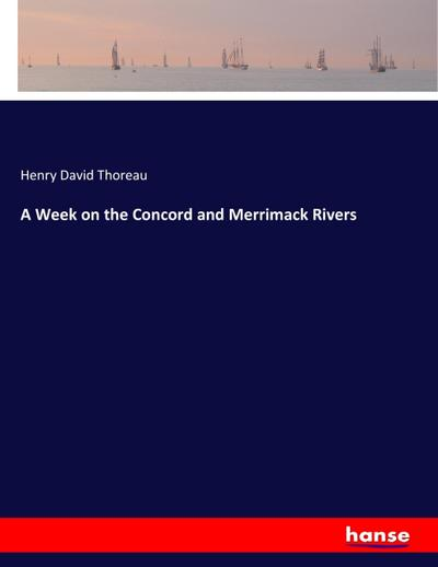 A Week on the Concord and Merrimack: Henry David Thoreau