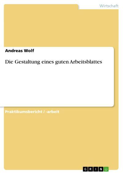 Die Gestaltung eines guten Arbeitsblattes - Andreas Wolf