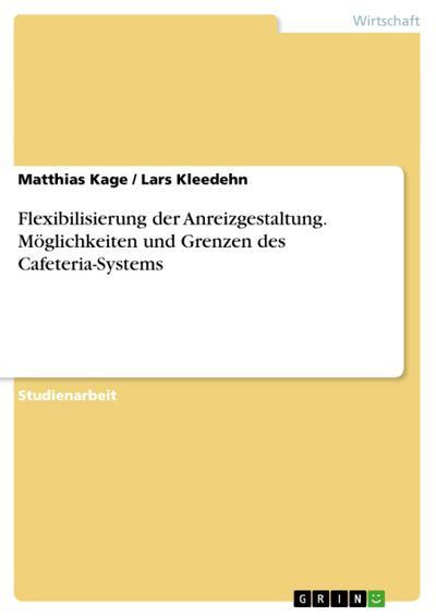 Flexibilisierung der Anreizgestaltung: Möglichkeiten und Grenzen des Cafeteria-Systems - Matthias Kage