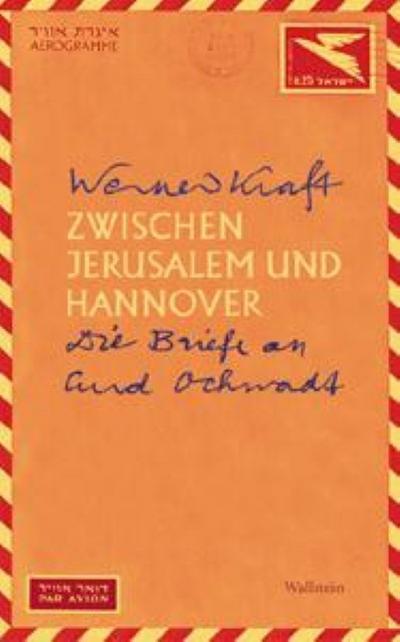 Zwischen Jerusalem und Hannover. Die Briefe an: Werner Kraft,Hg. von