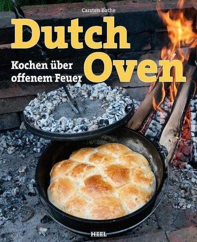 Dutch Oven: Kochen über offenem Feuer : Kochen über offenem Feuer - Carsten Bothe