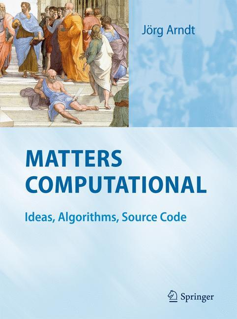 Matters Computational: Ideas, Algorithms, Source Code : Ideas, Algorithms, Source Code - Jörg Arndt